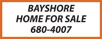 BAYSHORE  HOME FOR SALE  680-4007